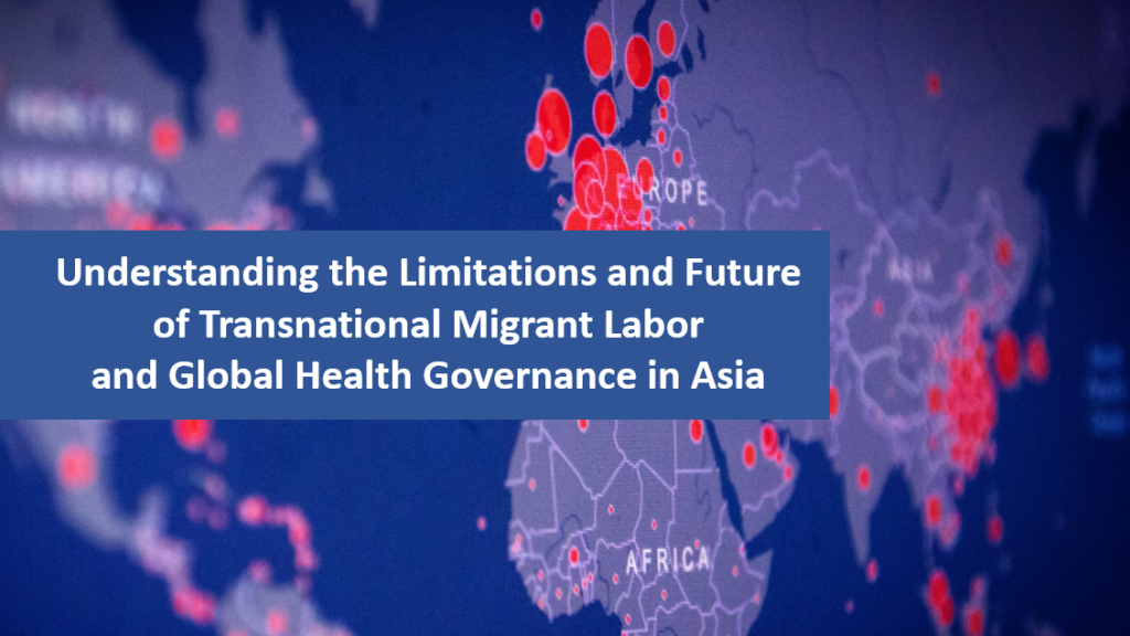 Understanding the Limitations and Future of Transnational Migrant Labor and Global Health Governance in Asia